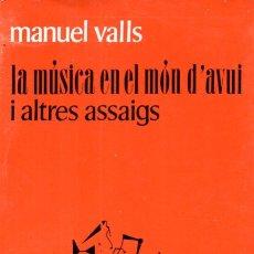Libros de segunda mano: MANUEL VALLS : LA MÚSICA EN EL MÓN D'AVUI I ALTRES ASSAIGS (RAIXA, 1971) CATALÀ . Lote 172723332