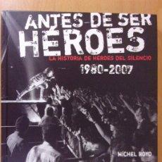 Libros de segunda mano: ANTES DE SER HÉROES. LA HISTORIA DE HÉROES DEL SILENCIO. 1980-2007 / MÍCHEL ROYO / 2007. PDA. Lote 173262633