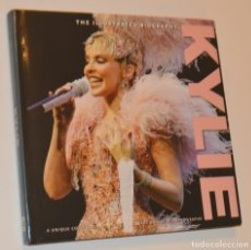Libros de segunda mano: KYLIE MINOGUE - THE ILLUSTRATED BIOGRAPHIE. Lote 173884947