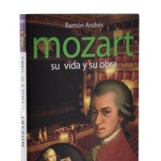 Libros de segunda mano: MOZART: SU VIDA Y SU OBRA - ANDRÉS, RAMÓN. Lote 228432325