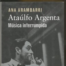 Libri di seconda mano: ANA ARAMBARRI. ATAULFO ARGENTA. MUSICA INTERRUMPIDA. GALAXIA GUTENBERG.. Lote 173979078