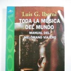Libros de segunda mano: TODA LA MÚSICA DEL MUNDO-LUIS G .IBERNI MANUAL DEL MELÓMANO VIAJERO - ENVÍO CERTIFICADO 4,99. Lote 256042055
