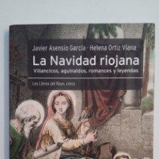 Libros de segunda mano: LA NAVIDAD RIOJANA. VILLANCICOS, AGUINALDOS, ROMANCES Y LEYENDAS. JAVIER ASENSIO GARCIA. TDK411. Lote 174542748