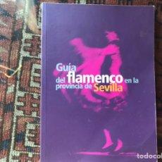 Libros de segunda mano: GUÍA DEL FLAMENCO EN LA PROVINCIA DE SEVILLA. COMO NUEVO. Lote 175517107
