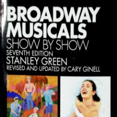 Libros de segunda mano: BROADWAY MUSICALS. SHOW BY SHOW. SEVENTH EDITION. BY STANLEY GREEN. 1985.. Lote 176158404