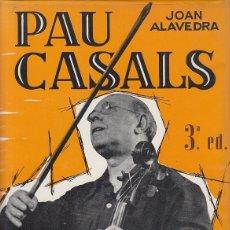 Libros de segunda mano: 0020570 PAU CASALS / JOAN ALAVEDRA. Lote 176257499