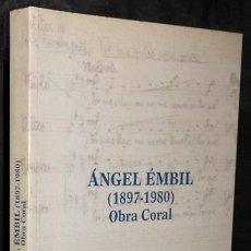 Libros de segunda mano: ANGEL EMBIL. (1897-1980). OBRA CORAL. ASTURIAS. CORO. PROFUSAMENTE ILUSTRADO CON PARTITURAS.. Lote 176619590
