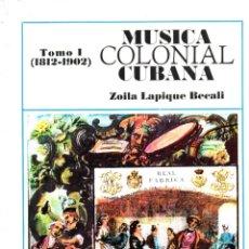 Libros de segunda mano: Z. LAPIQUE BECALI : MÚSICA COLONIAL CUBANA 1812-1902 (LA HABANA, 1979). Lote 176672354