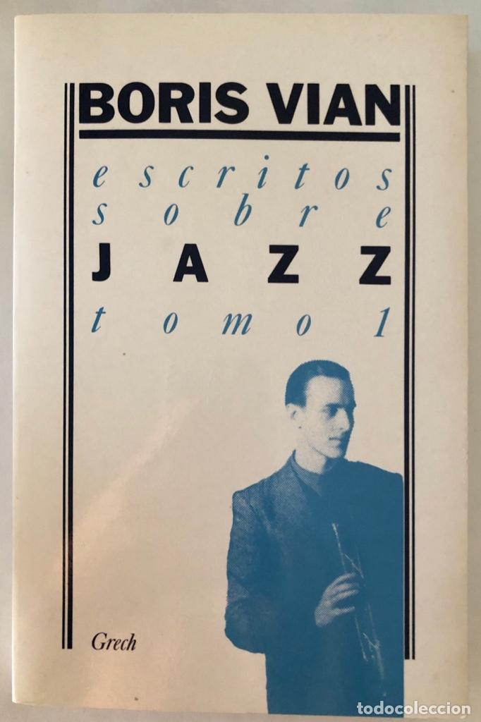 ESCRITOS SOBRE JAZZ. TOMO I. BORIS VIAN. EDICIONES GRECH. MADRID, 1984. PAGS: 322 (Libros de Segunda Mano - Bellas artes, ocio y coleccionismo - Música)
