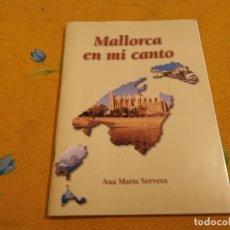Libros de segunda mano: MAGNÍFICO LIBRO MALLORCA EN MI CANTO ANA MARIA SERVERA SON ESPANYOLET 2005. Lote 177180334