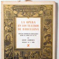 Libros de segunda mano: SUBIRÀ, JOSÉ - LA OPERA EN LOS TEATROS DE BARCELONA. ESTUDIO HISTÓRICO CRONOLÓGICO DESDE EL SIGLO XV. Lote 178008965