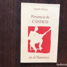 Libros de segunda mano: PRESENCIA DE CÁNTICO EN EL FLAMENCO. AGUSTÍN GÓMEZ. Lote 178164922