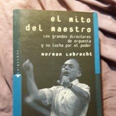 Libros de segunda mano: EL MITO DEL MAESTRO, DE NORMAN LEBRECHT. RARO. LOS GRANDES DIRECTORES DE ORQUESTA Y SU LUCHA POR EL. Lote 178289403