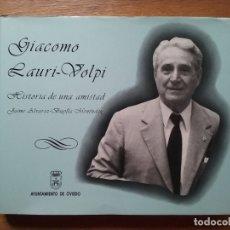 Libros de segunda mano: GIACOMO LAURI VOLPI, HISTORIA DE UNA AMISTAD, JAIME ALVAREZ BUYLLA MENENDEZ, AYUNTAMIENTO DE OVIEDO. Lote 178343447