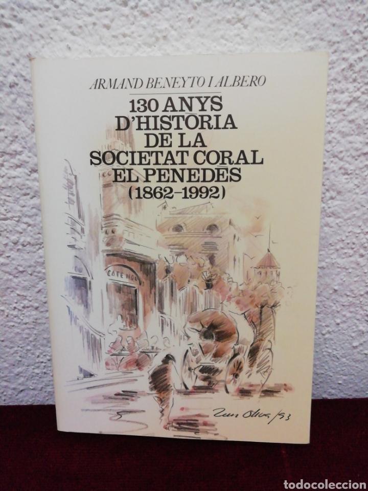 130 ANYS D'HISTORIA DE LA SOCIETAT CORAL EL PENEDÈS 1862-1992 (Libros de Segunda Mano - Bellas artes, ocio y coleccionismo - Música)