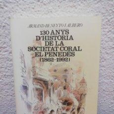 Libros de segunda mano: 130 ANYS D'HISTORIA DE LA SOCIETAT CORAL EL PENEDÈS 1862-1992. Lote 178500272