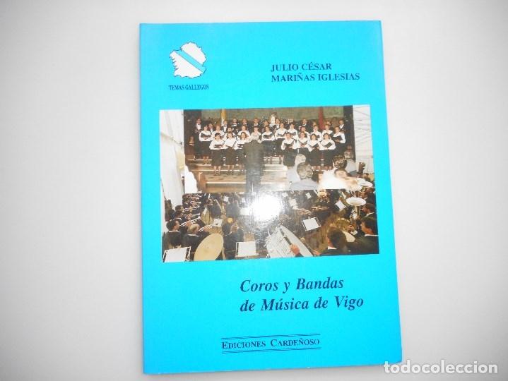 JULIO CÉSAR MARIÑAS IGLESIAS COROS Y BANDAS DE MÚSICA DE VIGO Y96372 (Libros de Segunda Mano - Bellas artes, ocio y coleccionismo - Música)