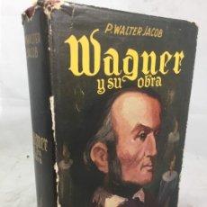 Libros de segunda mano: RICARDO WAGNER Y SU OBRA - P. WALTER JACOB - PEUSER 1950 400 EJEMPLOS MUSICALES. Lote 178925088