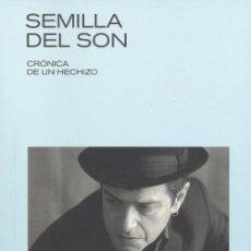 Libros de segunda mano: SEMILLA DEL SON: CRÓNICA DE UN HECHIZO. SANTIAGO AUSERÓN. NUEVO. Lote 179403598