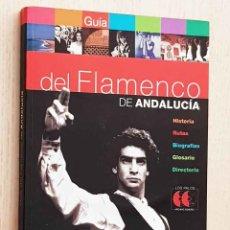 Libros de segunda mano: GUIA DEL FLAMENCO DE ANDALUCIA. HISTORIA. RUTAS. BIOGRAFIAS. GLOSARIO. DIRECTORIO. (INCLUYE 2 CDS) -. Lote 180075400