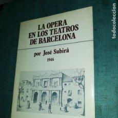 Libros de segunda mano: LA OPERA EN LOS TEATROS DE BARCELONA, POR JOSÉ SUBIRA 1946, ILUSTRADO. Lote 180430725