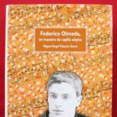 Libros de segunda mano: FEDERICO OLMEDA, UN MAESTRO DE CAPILLA ATÍPICO. BURGOS. AÑO: 2003. BUEN ESTADO. TAPA DURA. . Lote 182630392