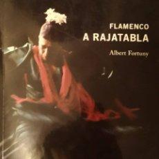Libros de segunda mano: FLAMENCO A RAJATABLA - ALBERT FORTUNY -. Lote 182916141