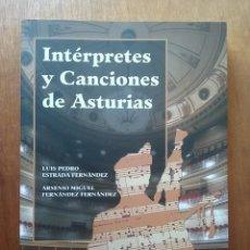 Libros de segunda mano: INTERPRETES Y CANCIONES DE ASTURIAS, LUIS PEDRO ESTRADA FERNANDEZ, ARSENIO MIGUEL, OVIEDO, 2007. Lote 183570208