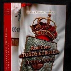 Libros de segunda mano: REAL CORO TOXOS E FROLES (1914-2000). [TOMO I: 1914-1970]. J. RODRIGUEZ DE LOS RIOS. MUSICA. GALICIA. Lote 189678515