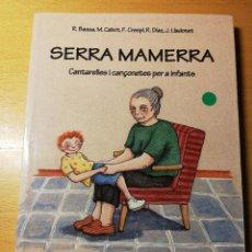 Libros de segunda mano: SERRA MAMERRA. CANTARELLES I CANÇONETES PER A INFANTS (VV. AA.). Lote 191348846