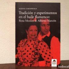 Libros de segunda mano: TRADICIÓN Y EXPERIMENTOS EN EL BAILE FLAMENCO: ROSA MONTES & ALBERTO ALARCÓN . NADINE CORDOWINUS. . Lote 191838296