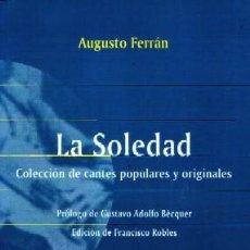 Libros de segunda mano: LA SOLEDAD. COLECCIÓN DE CANTES POPULARES Y ORIGINALES. FERRÁN AUGUSTO. FL-276. Lote 211465166