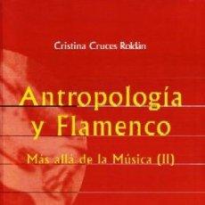 Libros de segunda mano: ANTROPOLOGIA Y FLAMENCO. MAS ALLA DE LA MUSICA (II). CRUCES ROLDAN, CRISTINA. FL-300. Lote 191881267