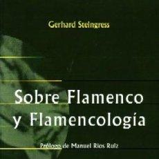 Libros de segunda mano: SOBRE FLAMENCO Y FLAMENCOLOGIA. STEINGRESS, GERHARD. FL-302. Lote 191881352
