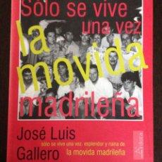 Libros de segunda mano: SÓLO SE VIVE UNA VEZ. JOSÉ LUIS GALLERO. LA MOVIDA MADRILEÑA.. Lote 191941353