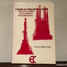 Libros de segunda mano: COMO EN POCOS LUGARES. NOTICIAS SOBRE EL FLAMENCO EN BARCELONA. FRANCISCO HIDALGO. FLAMENCO. Lote 192090785