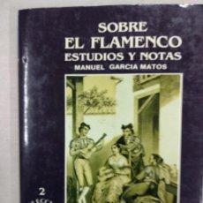 Libros de segunda mano: SOBRE EL FLAMENCO. ESTUDIOS Y NOTAS. MANUEL GARCIA MATOS.. Lote 205599211