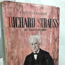 Libros de segunda mano: RICHARD STRAUSS. SU VIDA Y SU OBRA. OTTO ERHARDT. 1950 RICORDI AMERICANA. Lote 194221632