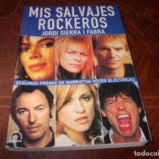 Libros de segunda mano: MIS SALVAJES ROCKEROS, JORDI SIERRA I FABRA. SEGUNDO PREMIO NARRATIVA VOCES ELÉCTRICAS. 2.000. Lote 194380636