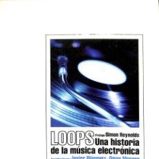 Libros de segunda mano: LOOPS UNA HISTORIA DE LA MÚSICA ELECTRÓNICA. Lote 194586775