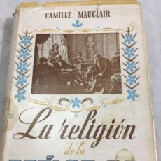 Libros de segunda mano: LA RELIGION DE LA MUSICA. CAMILLE MAUCLAIR. EDICIONES AVE BARCELONA 1945. Lote 198827827