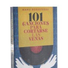 Libros de segunda mano: 101 CANCIONES PARA CORTARSE LAS VENAS - BERÁSTEGUI, MANU. Lote 199141115