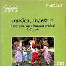 Libros de segunda mano: MÚSICA MAESTRO BASES PARA UNA EDUCACION MUSICAL 2 - 7 AÑOS. Lote 199489053
