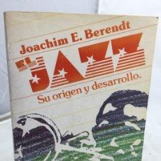 Libros de segunda mano: EL JAZZ. SU ORIGEN Y DESARROLLO. DE NUEVA ORLEÁNS AL JAZZ ROCK, JOACHIM ERNST BERENDT, FCE 1986. Lote 200632361