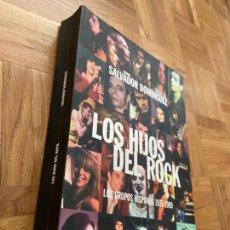 Libros de segunda mano: LOS HIJOS DEL ROCK SALVADOR DOMÍNGUEZ LOS GRUPOS HISPANOS. Lote 203466445