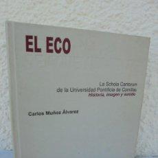 Libros de segunda mano: EL ECO DE AQUELLAS VOCES. CARLOS MUÑOZ ALVAREZ. LA SCHOLA CANTORUM DE LA U. PONTIFICIA DE COMILLAS. Lote 207212362