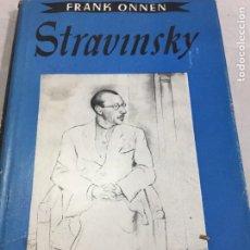 Libros de segunda mano: STRAVINSKY. FRANK ONNEN. EDITORIAL JUVENTUD . 1ª EDICION 1953. Lote 208444238