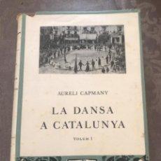 Libros de segunda mano: LA DANSA A CATALUNYA - AURELI CAPMANY - EDITORIAL BARCINO 1930. Lote 208578550