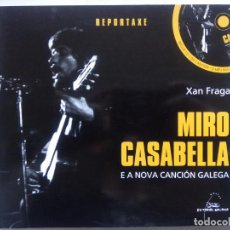 Libros de segunda mano: MIRO CASABELLA E A NOVA CANCIÓN GALEGA. XAN FRAGA. EDITORIAL GALAXIA. ESPAÑA 2008. CON CD.. Lote 209119317