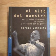Livros em segunda mão: 'EL MITO DEL MAESTRO. LOS GRANDES DIRECTORES DE ORQUESTA Y SU LUCHA POR EL PODER'. NORMAN LEBRECHT. Lote 210315511